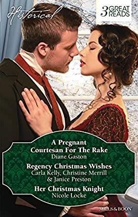 A PREGNANT COURTESAN FOR THE RAKE/CAPTAIN GREY'S CHRISTMAS PROPOSAL/HER CHRISTMAS TEMPTATION/AWAKENING HIS SLEEPING BEAUTY/HER CHRISTMAS KNIGHT