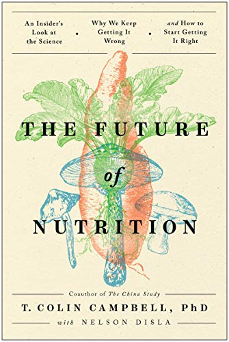 Compare Textbook Prices for The Future of Nutrition: An Insider's Look at the Science, Why We Keep Getting It Wrong, and How to Start Getting It Right  ISBN 9781950665709 by Campbell, T. Colin,Disla, Nelson