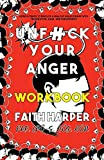 Unfuck Your Anger Workbook: Using Science to Understand Frustration, Rage, and Forgiveness (5-Minute Therapy)