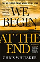 We Begin at the End: 'A beautifully written mystery, packed with unforgettable characters' Jane Harper
