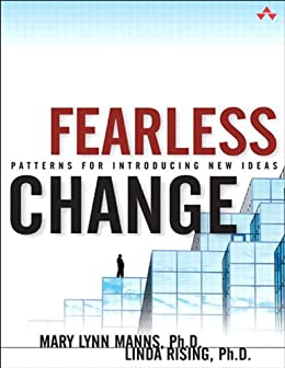 [Ph.D. Rising, Linda, Ph.D. Manns, Mary Lynn]のFearless Change: Patterns for Introducing New Ideas (English Edition)