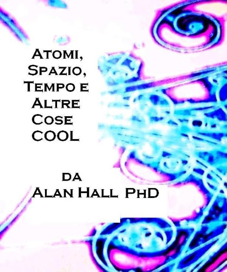 旅行者異なる紳士気取りの、きざなAtomi, Spazio, Tempo e Altre Cose 'COOL' (Italian Edition).