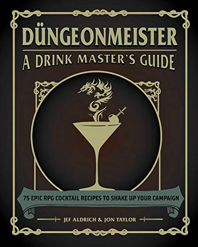 Düngeonmeister: 75 Epic RPG Cocktail Recipes to Shake Up Your Campaign (The Ultimate RPG Guide Series) (English Edition)