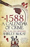 1588: A Calendar of Crime: A Novel in Five Books (Hew Cullan Mysteries)