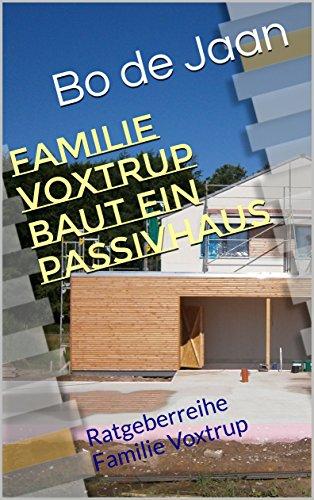 Familie Voxtrup baut ein Passivhaus (Ratgeber Familie)