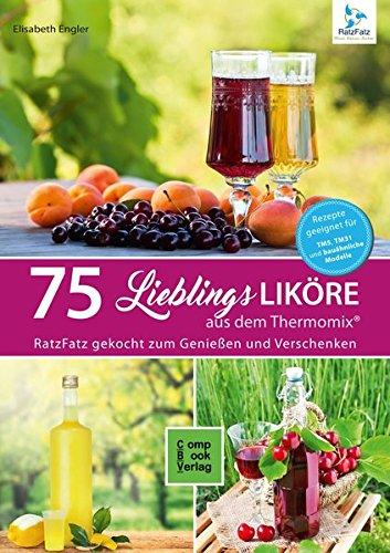 75 Liköre aus dem Thermomix®: 75...