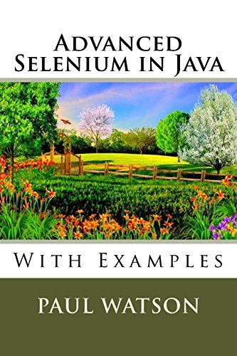 Advanced Selenium in Java: With Examples by Mr. Paul Watson (2016-07-25)