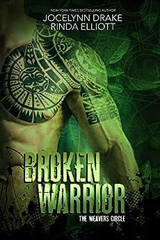 Broken Warrior (The Weavers Circle Book 1) by [Jocelynn Drake, Rinda Elliott]
