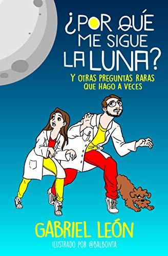 ¿Por qué me sigue la luna?: Y otras preguntas raras que hago a veces (Spanish Edition)