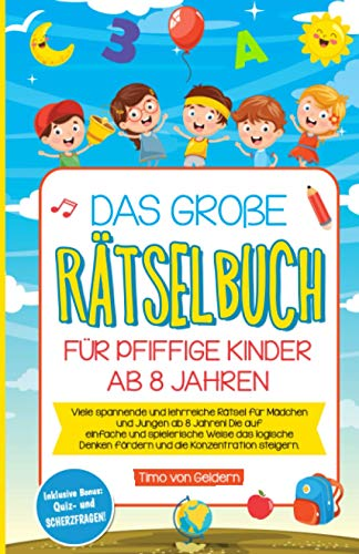 Das große Rätselbuch für pfiffige Kinder ab 8 Jahren: Viele spannende und lehrreiche Rätsel für Mädchen und Jungen ab 8 Jahren! Die auf einfache und spielerische Weise das logische Denken fördern