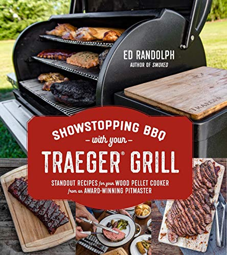 Showstopping BBQ with Your Traeger Grill: tandout Recipes for Your Wood Pellet Cooker from an Award-Winning Pitmaster