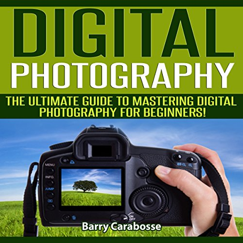 Digital Photography: The Ultimate Guide to Mastering Digital Photography for Beginners in 30 Minutes or Less audiobook cover art