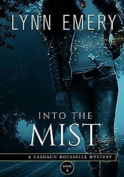 Into The Mist: Book 4 (A LaShaun Rousselle Mystery) by [Lynn Emery]