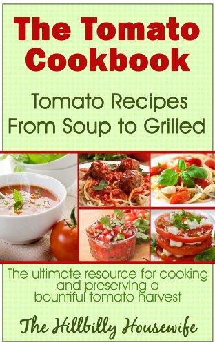 The Tomato Cookbook: Tomato Recipes From