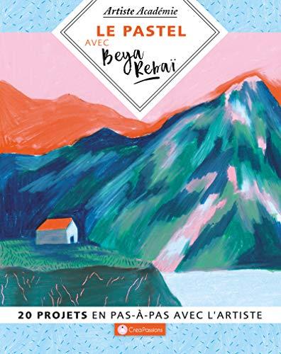 Le pastel avec Beya Rebai - 20 projet en pas-à-pas avec l'artiste