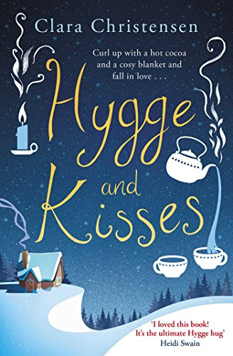 Hygge and Kisses: The first warm, cosy and romantic hygge novel! (English Edition)
