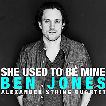 She Used to Be Mine (feat. Alexander String Quartet)