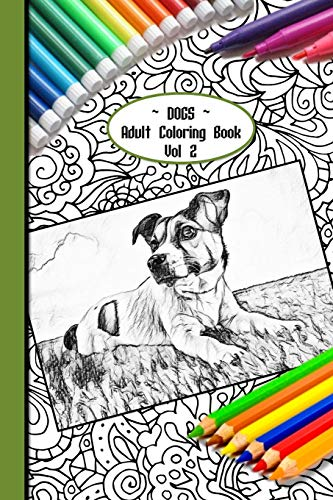 Dogs Adult Coloring Book Vol 2: 6 x 9