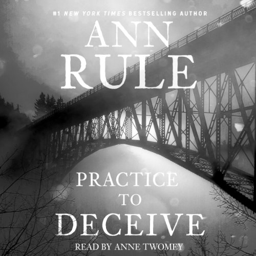 Practice to Deceive                   By:                                                                                                                                 Ann Rule                               Narrated by:                                                                                                                                 Anne Twomey                      Length: 9 hrs and 2 mins     8 ratings     Overall 4.3