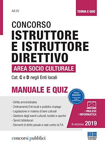 Il concorso per istruttore e istruttore direttivo nell'area socio-culturale degli enti locali. Categoria C e D negli Enti Locali. Manuale e quiz