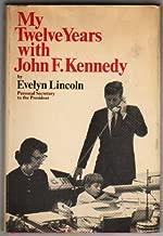 My Twelve Years With John F. Kennedy