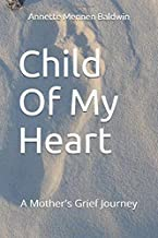 Child Of My Heart: A Mother's Grief Journey