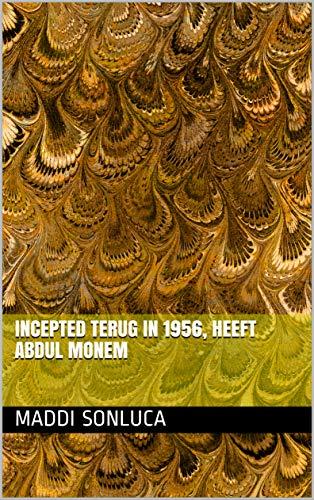 Incepted terug in 1956, heeft Abdul Monem (Dutch Edition)