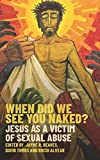 When Did we See You Naked?: Jesus as a Victim of Sexual Abuse