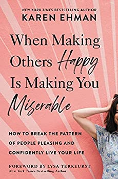 When Making Others Happy Is Making You Miserable  How to Break the Pattern of People Pleasing and Confidently Live Your Life