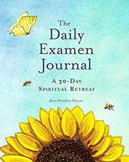 The Daily Examen Journal: A 30-Day Spiritual Retreat by [Jerry Windley-Daoust]