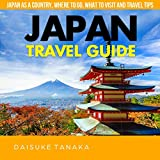 Japan Travel Guide: Japan as a Country, Where to Go, What to Visit and Travel Tips