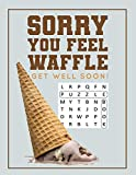 Sorry You Feel Waffle Get Well Soon!: Get Well Puzzle Book for Men, Women or Teens with Word Search, Mazes, Find the Difference, Sudoku, and Jokes