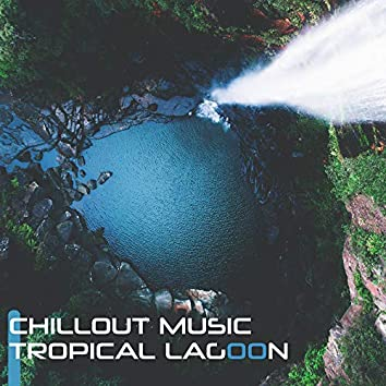 Chillout Music Tropical Lagoon: Best of 2019 Summer Electro Chill Music, Summer Vacation Memories, Sounds of Holiday Relaxation on the Tropical Beach, Lounge