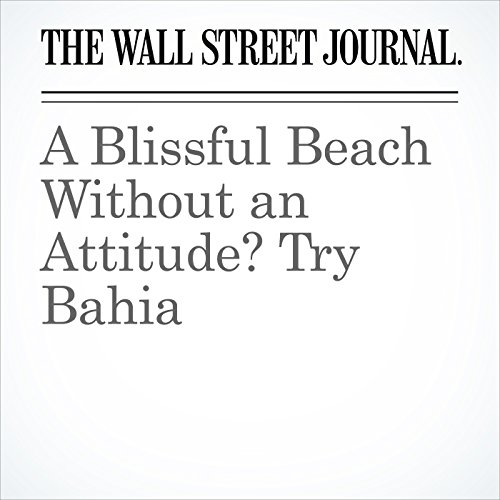 A Blissful Beach Without an Attitude? Try Bahia copertina