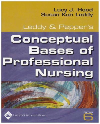 Leddy & Pepper's Conceptual Basis Of Professional Nursing (Conceptual Basis of Professional Nursing (Leddy))
