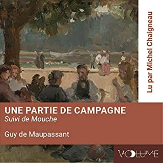 Une partie de campagne     Suivi de Mouche              De :                                                                                                                                 Guy de Maupassant                               Lu par :                                                                                                                                 Michel Chaigneau                      Durée : 1 h     Pas de notations     Global 0,0