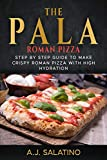 THE PALA - Roman Pizza: Step by step guide to make crispy roman pizza with high hydration (English Edition)