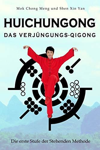 Huichungong – Das Verjüngungs-Qigong: Die erste Stufe der Stehenden Methode