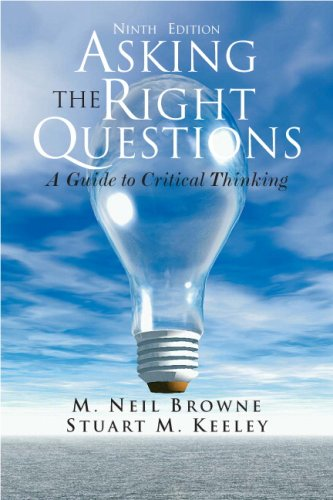 Asking the Right Questions: A Guide to Critical Thinking, 9th Edition