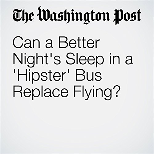Can a Better Night's Sleep in a 'Hipster' Bus Replace Flying? copertina