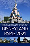 The Independent Guide to Disneyland Paris 2021 (The Independent Guide to... Theme Park Series) (English Edition)