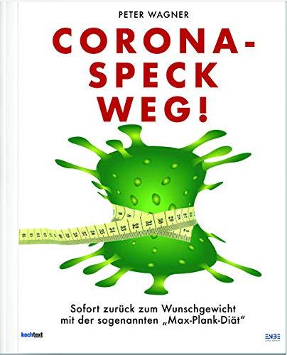 Corona-Speck Weg!: Sofort zurück zum Wunschgewicht mit der sogenannten Max-Plank-Diät