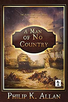 A Man of No Country (Alexander Clay Series Book 4) by [Philip K. Allan]