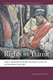 Rights in Transit: Public Transportation and the Right to the City in California's East Bay (Geographies of...