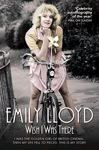 [(Wish I Was There: I Was the Golden Girl of British Cinema... and Then My Life Fell to Pieces. This is My Story.)] [Author: Emily Lloyd] published on (May, 2014)