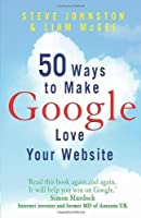 50 Ways to Make Google Love Your Web Site by Steve Johnston(2010-06-07)