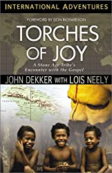 Torches of Joy: A Stone Age Tribe's Encounter With the Gospel (International Adventures): John Dekker, Lois Neely