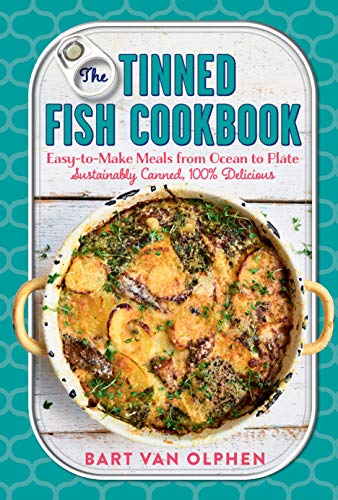 The Tinned Fish Cookbook: Easy-to-Make Meals from Ocean to Plate—Sustainably Canned, 100% Delicious