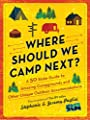 Where Should We Camp Next?: A 50-State Guide to Amazing Campgrounds and Other Unique Outdoor Accommodations (The Perfect Resource for Road Tripping Across America) from Sourcebooks
