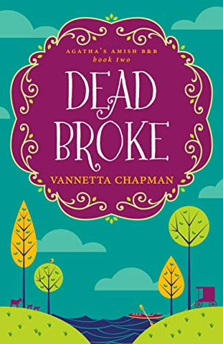 Dead Broke: A Cozy Mystery (Agatha's Amish B&B Book 2) by [Vannetta Chapman]